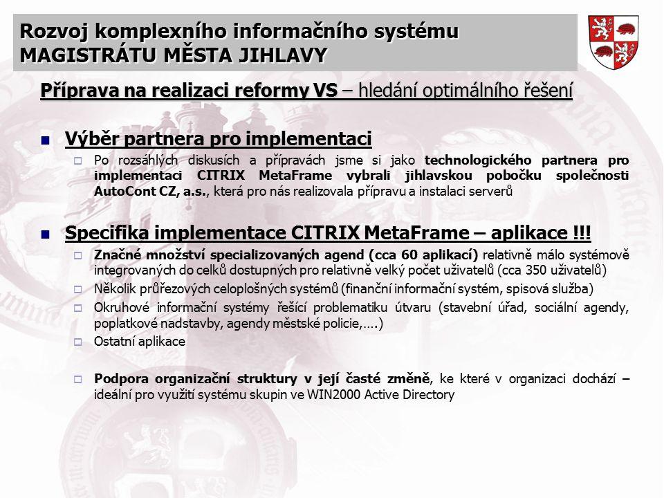 Rozvoj komplexního informačního systému MAGISTRÁTU MĚSTA JIHLAVY Příprava na realizaci reformy VS – hledání optimálního řešení Výběr partnera pro impl