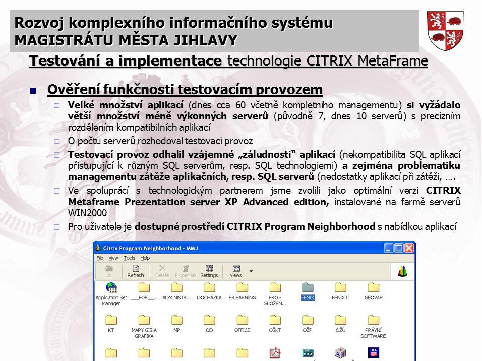 Rozvoj komplexního informačního systému MAGISTRÁTU MĚSTA JIHLAVY Testování a implementace technologie CITRIX MetaFrame Ověření funkčnosti testovacím p