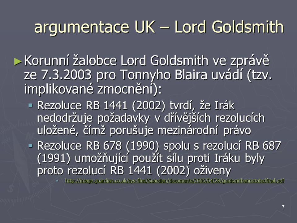 7 argumentace UK – Lord Goldsmith ► Korunní žalobce Lord Goldsmith ve zprávě ze 7.3.2003 pro Tonnyho Blaira uvádí (tzv. implikované zmocnění):  Rezol