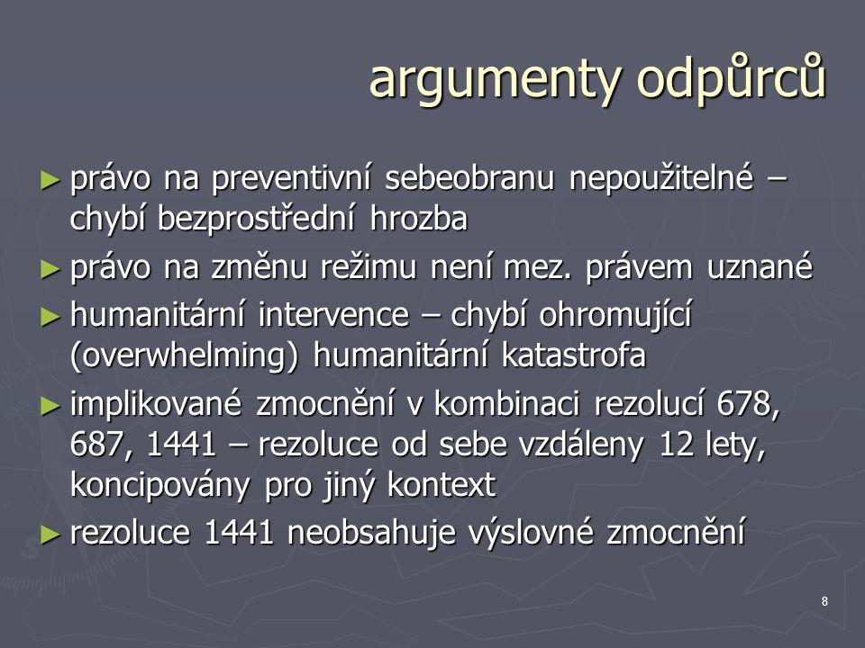 8 argumenty odpůrců ► právo na preventivní sebeobranu nepoužitelné – chybí bezprostřední hrozba ► právo na změnu režimu není mez. právem uznané ► huma