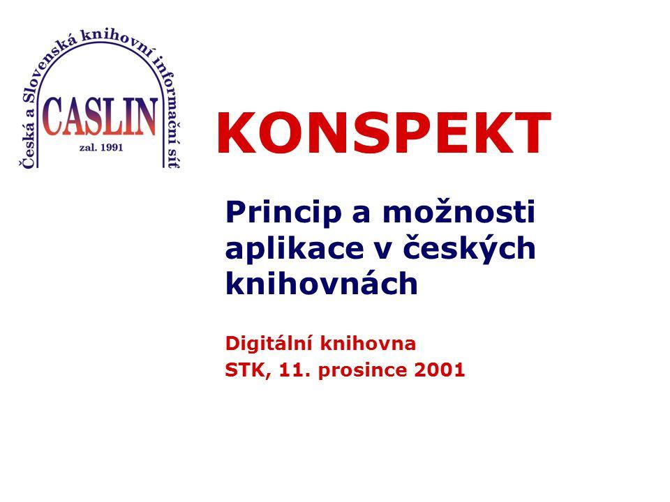 KONSPEKT Princip a možnosti aplikace v českých knihovnách Digitální knihovna STK, 11. prosince 2001