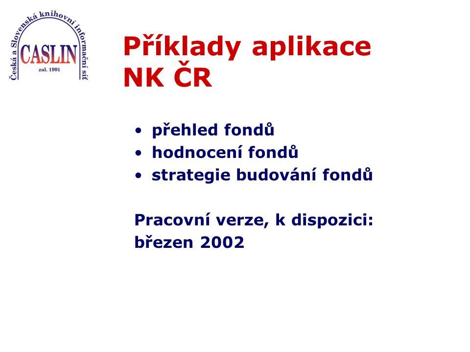 Příklady aplikace NK ČR přehled fondů hodnocení fondů strategie budování fondů Pracovní verze, k dispozici: březen 2002