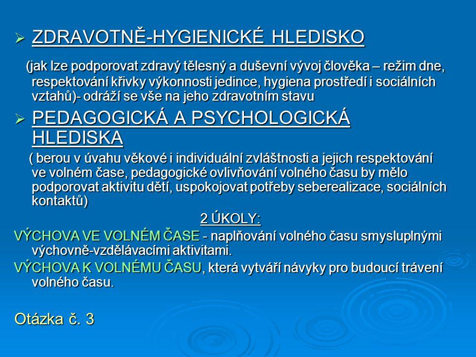  ZDRAVOTNĚ-HYGIENICKÉ HLEDISKO (jak lze podporovat zdravý tělesný a duševní vývoj člověka – režim dne, respektování křivky výkonnosti jedince, hygien