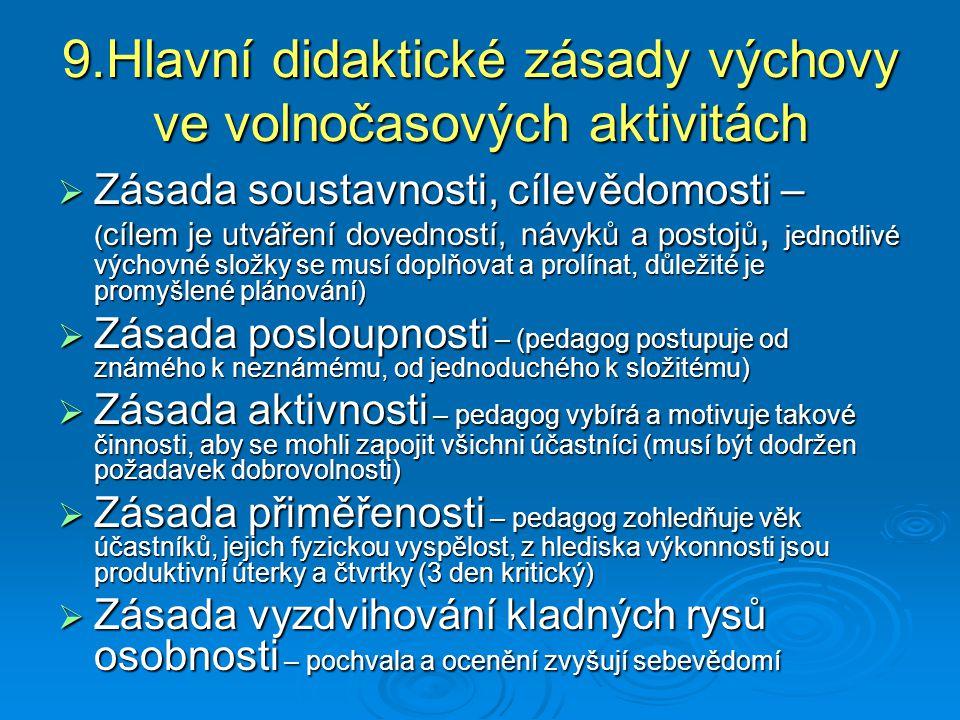 9.Hlavní didaktické zásady výchovy ve volnočasových aktivitách  Zásada soustavnosti, cílevědomosti – ( cílem je utváření dovedností, návyků a postojů