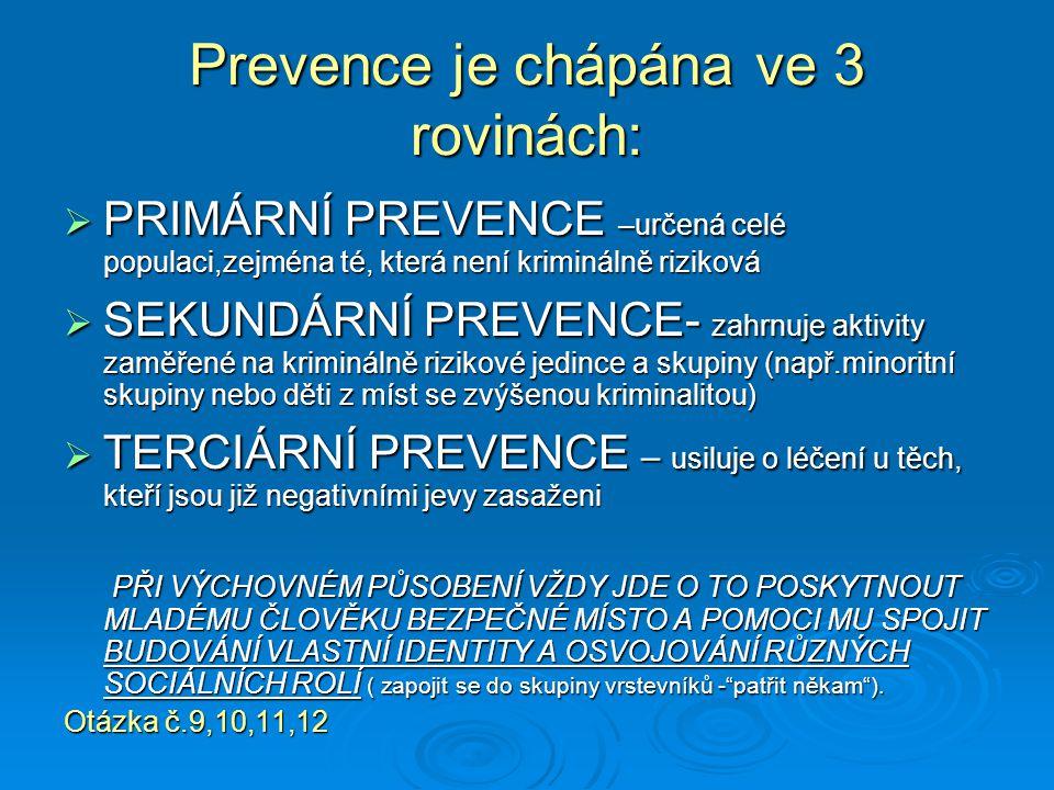 Prevence je chápána ve 3 rovinách:  PRIMÁRNÍ PREVENCE –určená celé populaci,zejména té, která není kriminálně riziková  SEKUNDÁRNÍ PREVENCE- zahrnuj