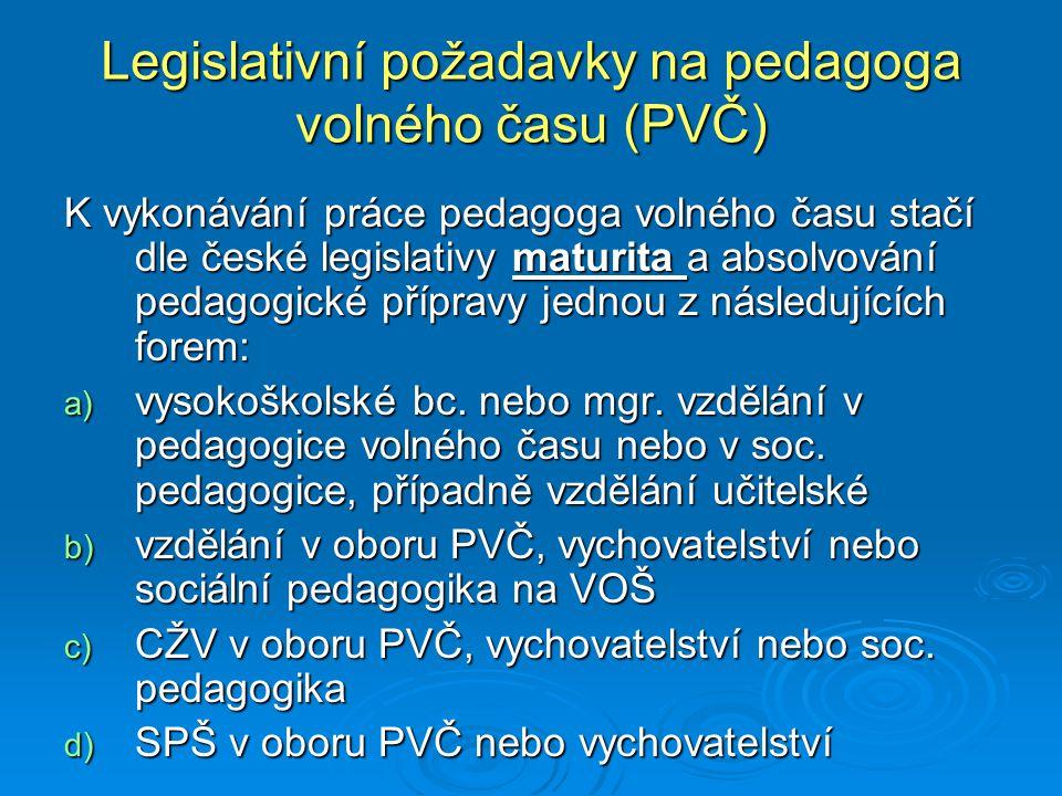 Legislativní požadavky na pedagoga volného času (PVČ) K vykonávání práce pedagoga volného času stačí dle české legislativy maturita a absolvování peda