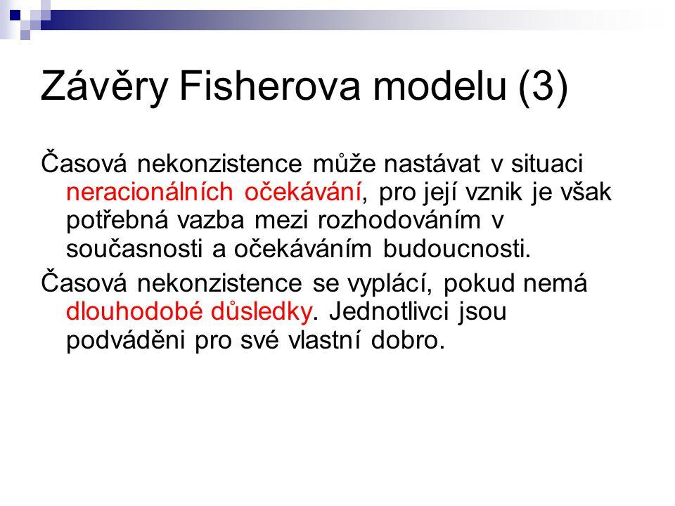 """Závěry Fisherova modelu (4) Časová nekonzistence v tomto modelu nedává jasnou odpověď na otázku """"rules x discretion ."""