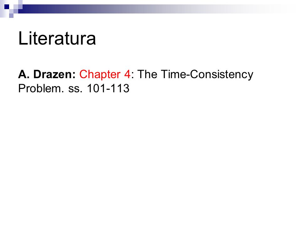 Literatura A. Drazen: Chapter 4: The Time-Consistency Problem. ss. 101-113