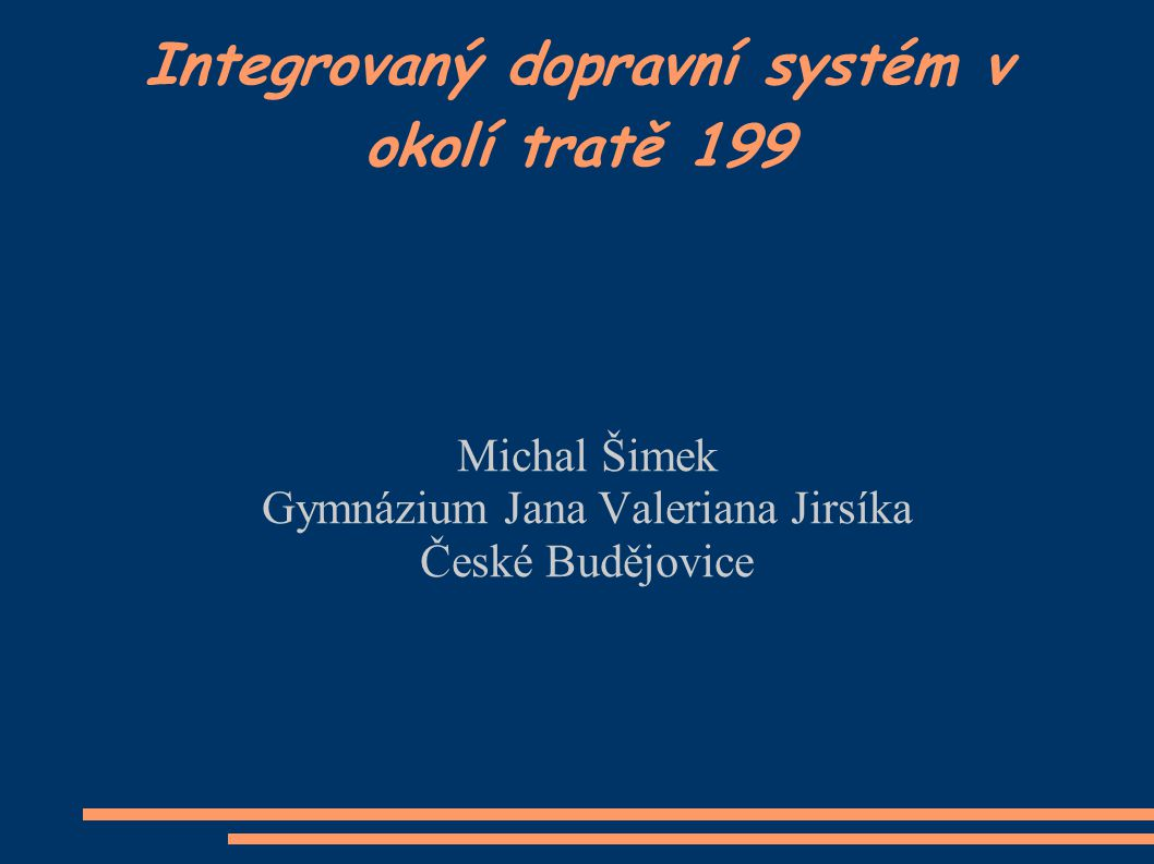 Integrovaný dopravní systém v okolí tratě 199 Michal Šimek Gymnázium Jana Valeriana Jirsíka České Budějovice