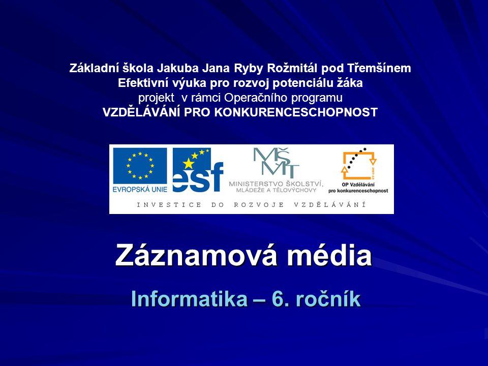 Záznamová média Informatika – 6. ročník Základní škola Jakuba Jana Ryby Rožmitál pod Třemšínem Efektivní výuka pro rozvoj potenciálu žáka projekt v rá