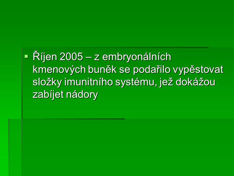  Říjen 2005 – z embryonálních kmenových buněk se podařilo vypěstovat složky imunitního systému, jež dokážou zabíjet nádory