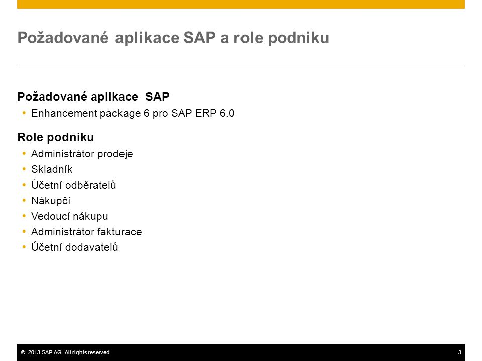 ©2013 SAP AG. All rights reserved.3 Požadované aplikace SAP a role podniku Požadované aplikace SAP  Enhancement package 6 pro SAP ERP 6.0 Role podnik