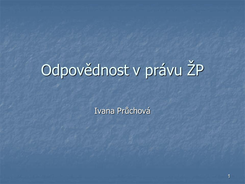 1 Odpovědnost v právu ŽP Ivana Průchová
