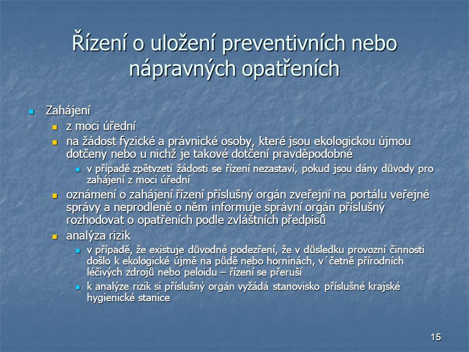15 Řízení o uložení preventivních nebo nápravných opatřeních Zahájení Zahájení z moci úřední z moci úřední na žádost fyzické a právnické osoby, které