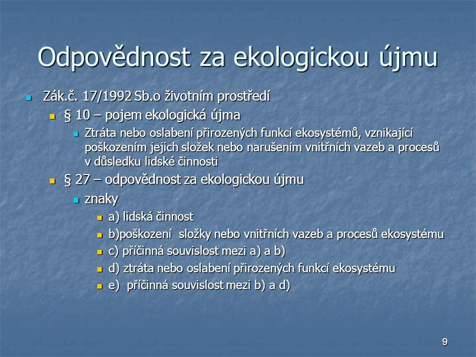 9 Odpovědnost za ekologickou újmu Zák.č. 17/1992 Sb.o životním prostředí Zák.č. 17/1992 Sb.o životním prostředí § 10 – pojem ekologická újma § 10 – po