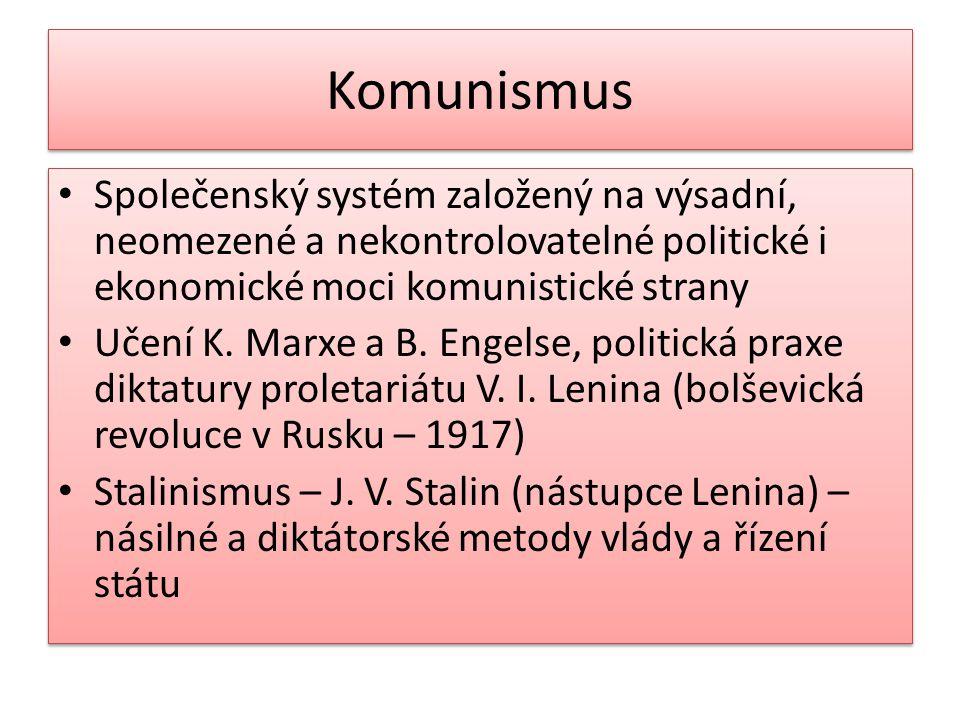 Komunismus Společenský systém založený na výsadní, neomezené a nekontrolovatelné politické i ekonomické moci komunistické strany Učení K. Marxe a B. E