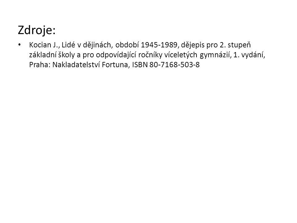 Zdroje: Kocian J., Lidé v dějinách, období 1945-1989, dějepis pro 2. stupeň základní školy a pro odpovídající ročníky víceletých gymnázií, 1. vydání,