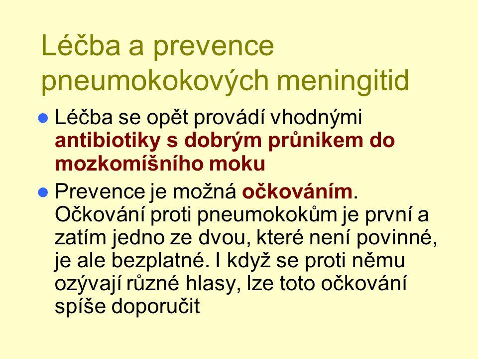 Léčba a prevence pneumokokových meningitid Léčba se opět provádí vhodnými antibiotiky s dobrým průnikem do mozkomíšního moku Prevence je možná očkován