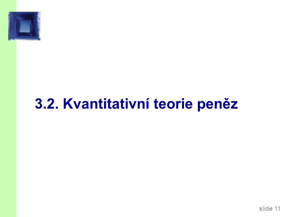 slide 11 3.2. Kvantitativní teorie peněz