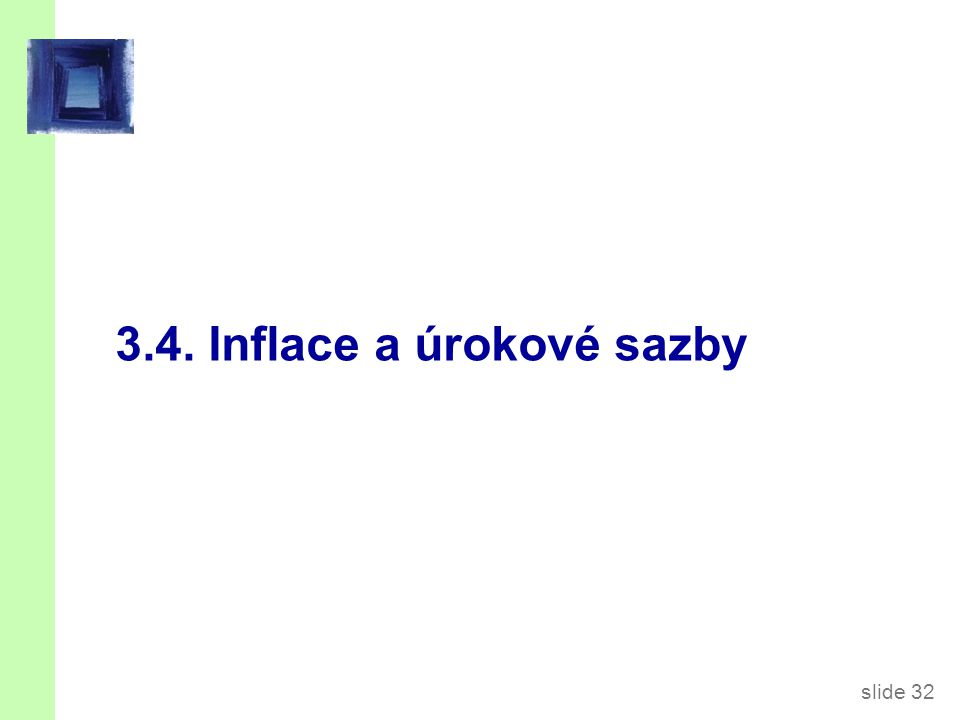 slide 32 3.4. Inflace a úrokové sazby
