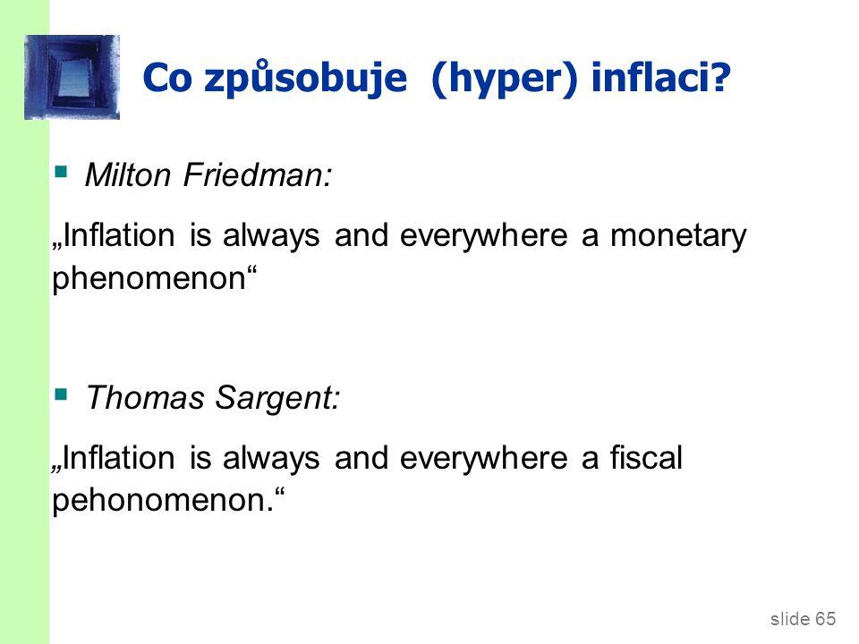 slide 65 Co způsobuje (hyper) inflaci.