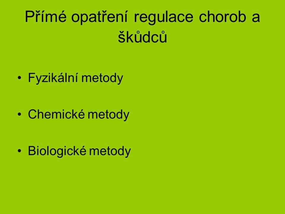 Přímé opatření regulace chorob a škůdců Fyzikální metody Chemické metody Biologické metody