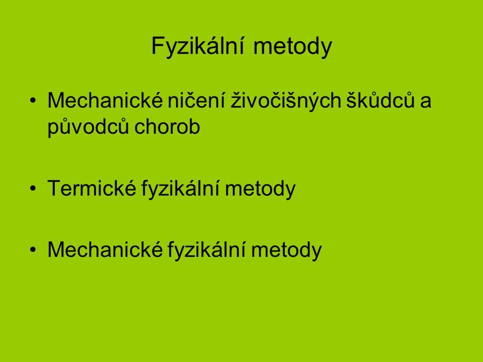 Fyzikální metody Mechanické ničení živočišných škůdců a původců chorob Termické fyzikální metody Mechanické fyzikální metody