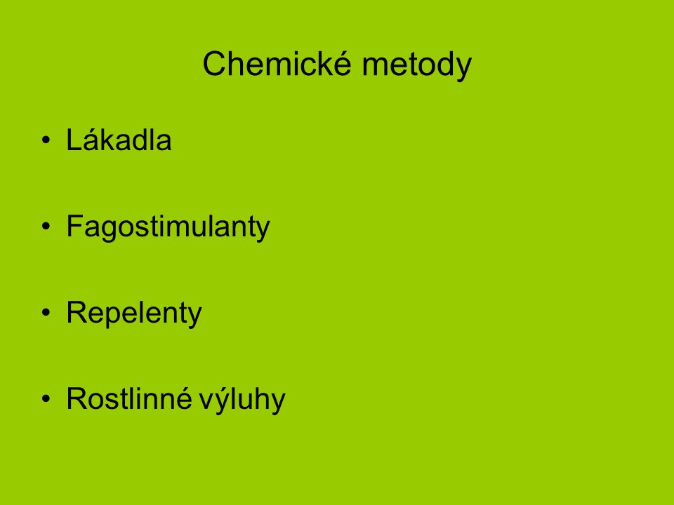 Chemické metody Lákadla Fagostimulanty Repelenty Rostlinné výluhy