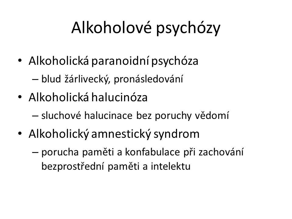 Alkoholové psychózy Alkoholická paranoidní psychóza – blud žárlivecký, pronásledování Alkoholická halucinóza – sluchové halucinace bez poruchy vědomí