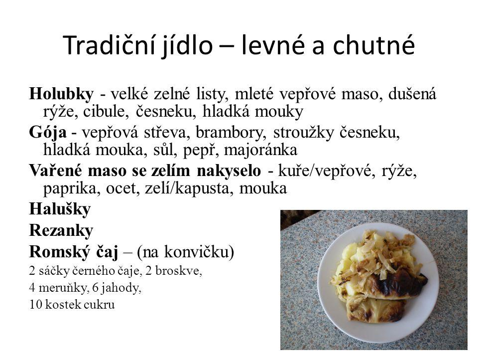 Tradiční jídlo – levné a chutné Holubky - velké zelné listy, mleté vepřové maso, dušená rýže, cibule, česneku, hladká mouky Gója - vepřová střeva, bra
