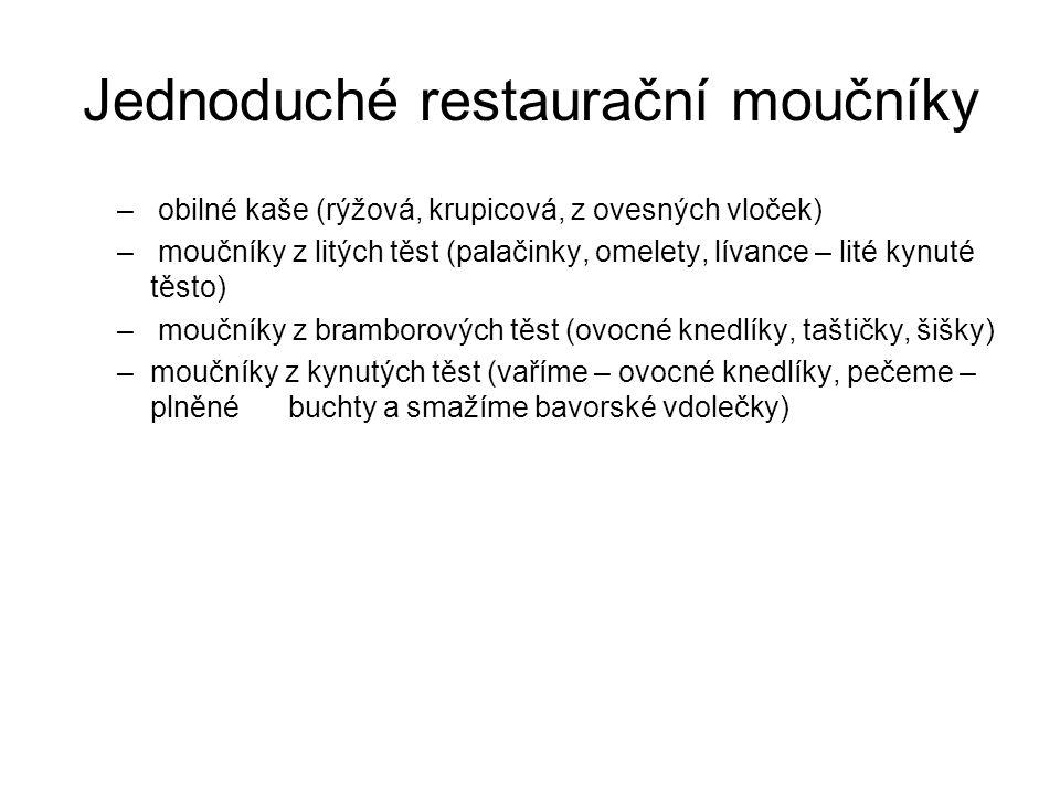Jednoduché restaurační moučníky – obilné kaše (rýžová, krupicová, z ovesných vloček) – moučníky z litých těst (palačinky, omelety, lívance – lité kynu