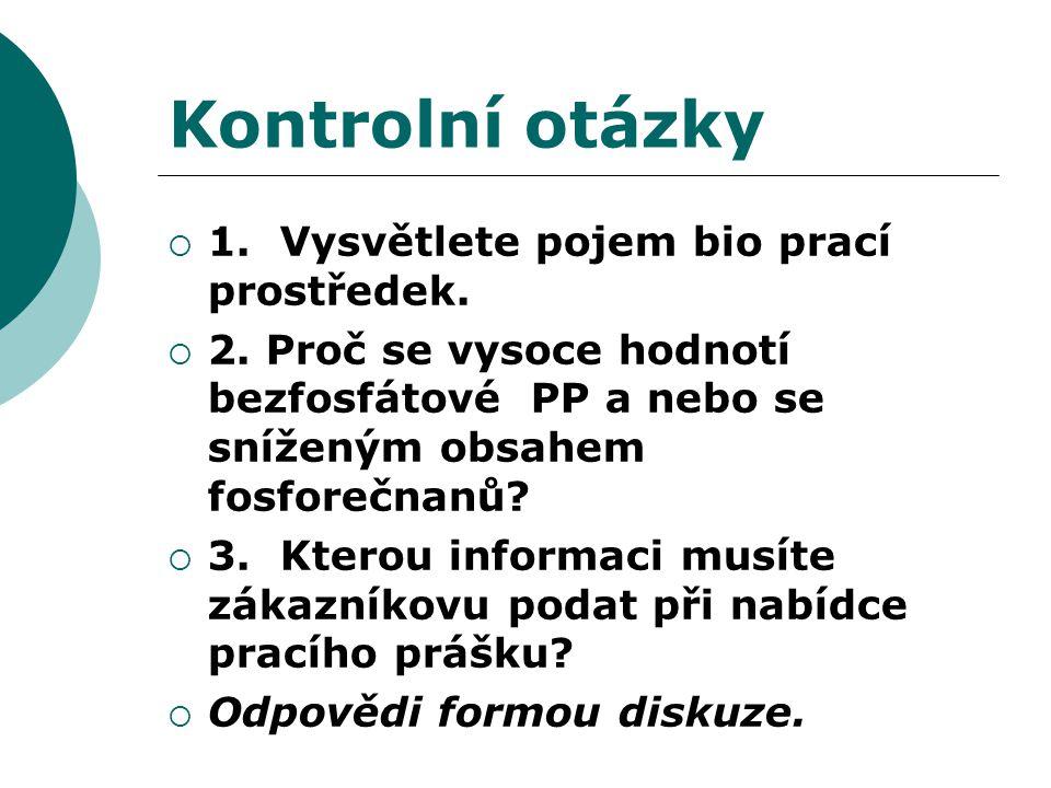 Kontrolní otázky  1. Vysvětlete pojem bio prací prostředek.