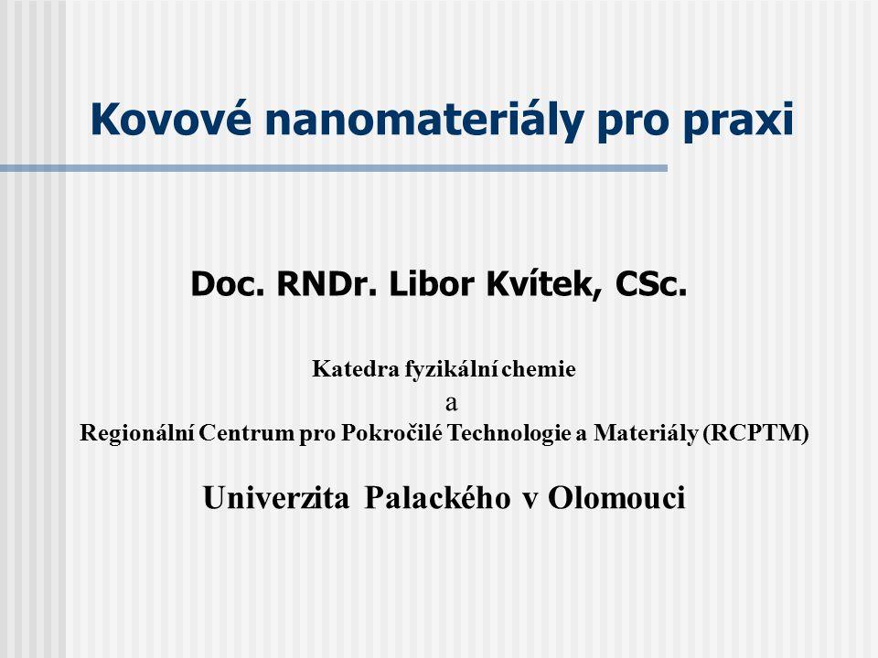 Doc. RNDr. Libor Kvítek, CSc. Katedra fyzikální chemie a Regionální Centrum pro Pokročilé Technologie a Materiály (RCPTM) Univerzita Palackého v Olomo