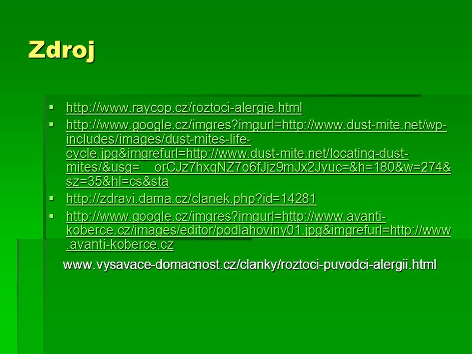 Zdroj  http://www.raycop.cz/roztoci-alergie.html http://www.raycop.cz/roztoci-alergie.html  http://www.google.cz/imgres?imgurl=http://www.dust-mite.
