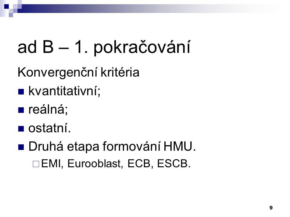 9 ad B – 1. pokračování Konvergenční kritéria kvantitativní; reálná; ostatní. Druhá etapa formování HMU.  EMI, Eurooblast, ECB, ESCB.