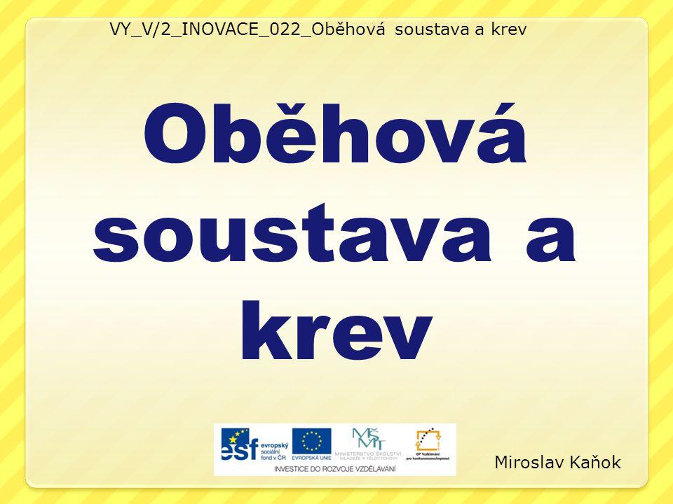 VY_V/2_INOVACE_022_Oběhová soustava a krev Oběhová soustava a krev Miroslav Kaňok
