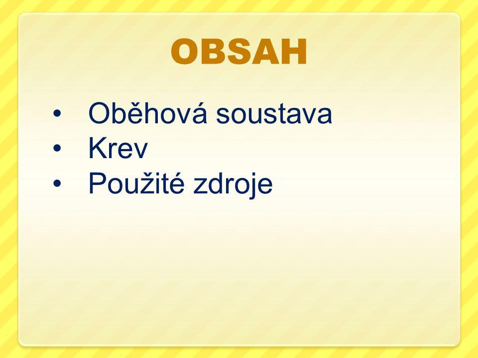 OBSAH Oběhová soustava Krev Použité zdroje
