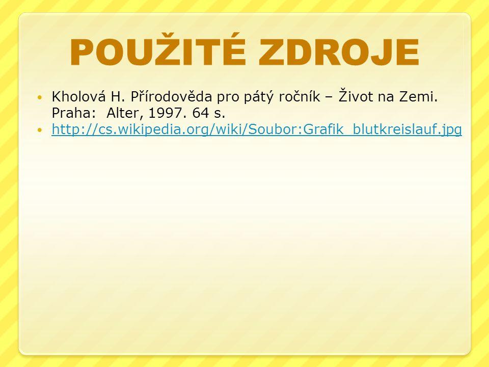 POUŽITÉ ZDROJE Kholová H. Přírodověda pro pátý ročník – Život na Zemi. Praha: Alter, 1997. 64 s. http://cs.wikipedia.org/wiki/Soubor:Grafik_blutkreisl