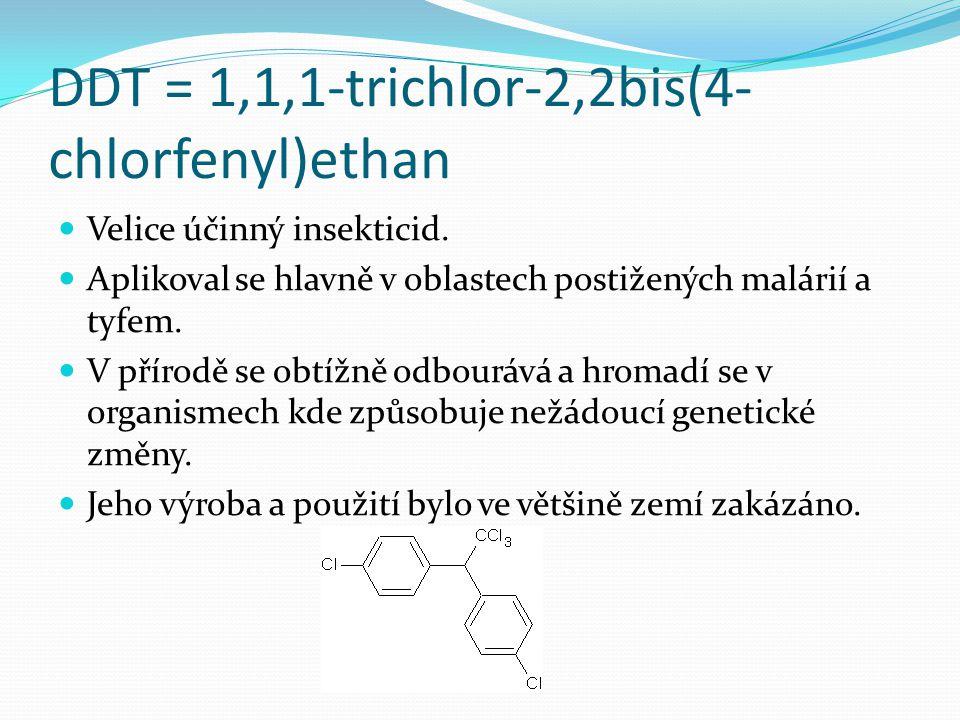 DDT = 1,1,1-trichlor-2,2bis(4- chlorfenyl)ethan Velice účinný insekticid. Aplikoval se hlavně v oblastech postižených malárií a tyfem. V přírodě se ob