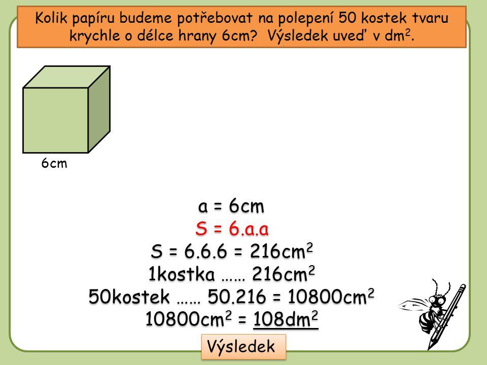Kolik papíru budeme potřebovat na polepení 50 kostek tvaru krychle o délce hrany 6cm.