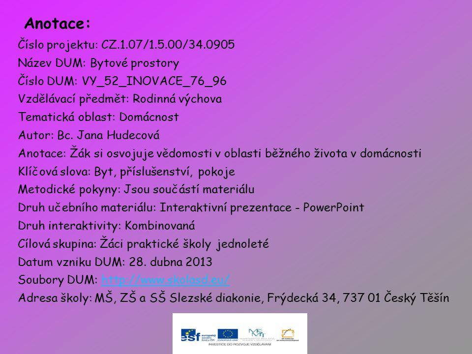 Anotace: Číslo projektu: CZ.1.07/1.5.00/34.0905 Název DUM: Bytové prostory Číslo DUM: VY_52_INOVACE_76_96 Vzdělávací předmět: Rodinná výchova Tematick