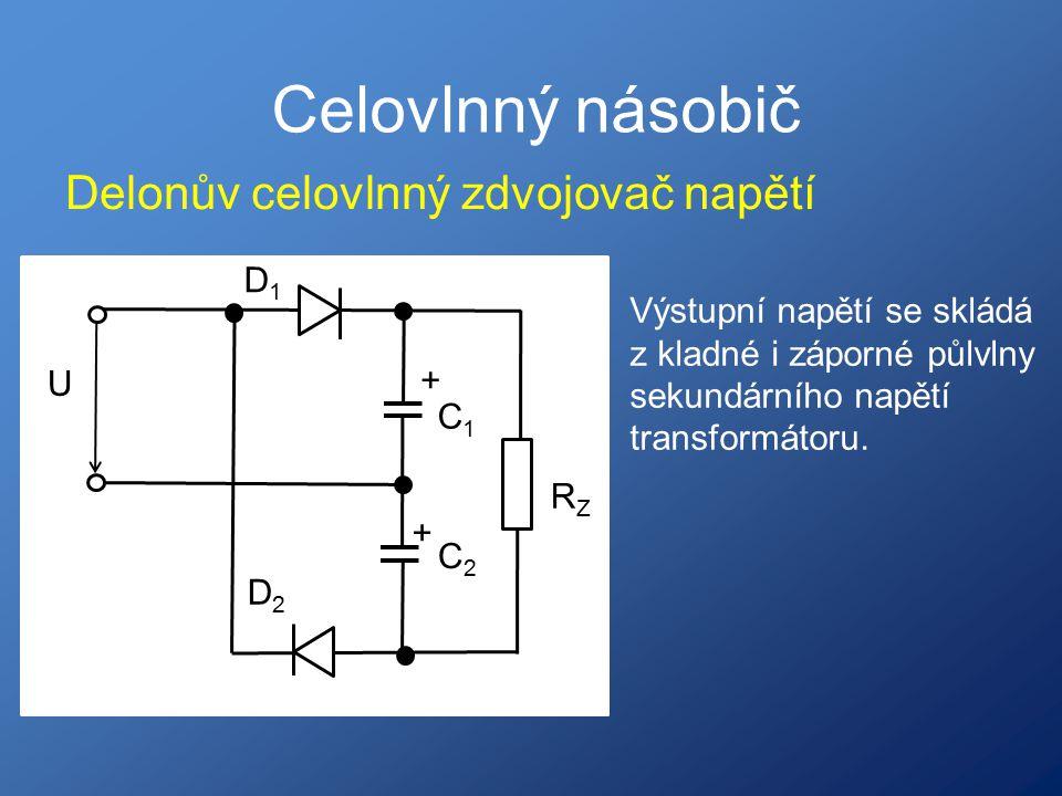 Celovlnný násobič Delonův celovlnný zdvojovač napětí Výstupní napětí se skládá z kladné i záporné půlvlny sekundárního napětí transformátoru. D1D1 D2D