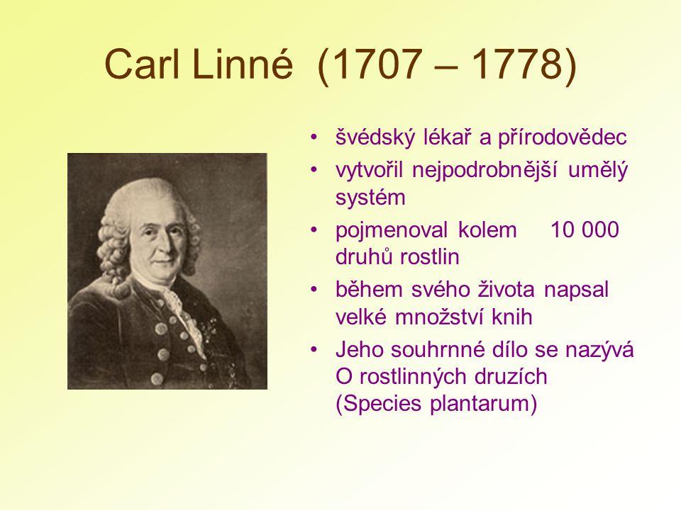Carl Linné (1707 – 1778) švédský lékař a přírodovědec vytvořil nejpodrobnější umělý systém pojmenoval kolem 10 000 druhů rostlin během svého života na