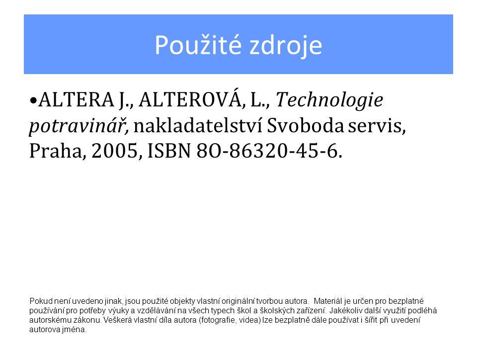 Použité zdroje ALTERA J., ALTEROVÁ, L., Technologie potravinář, nakladatelství Svoboda servis, Praha, 2005, ISBN 8O-86320-45-6. Pokud není uvedeno jin