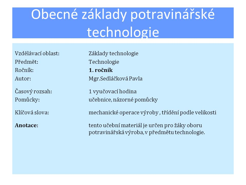 Obecné základy potravinářské technologie Vzdělávací oblast:Základy technologie Předmět:Technologie Ročník:1. ročník Autor:Mgr.Sedláčková Pavla Časový
