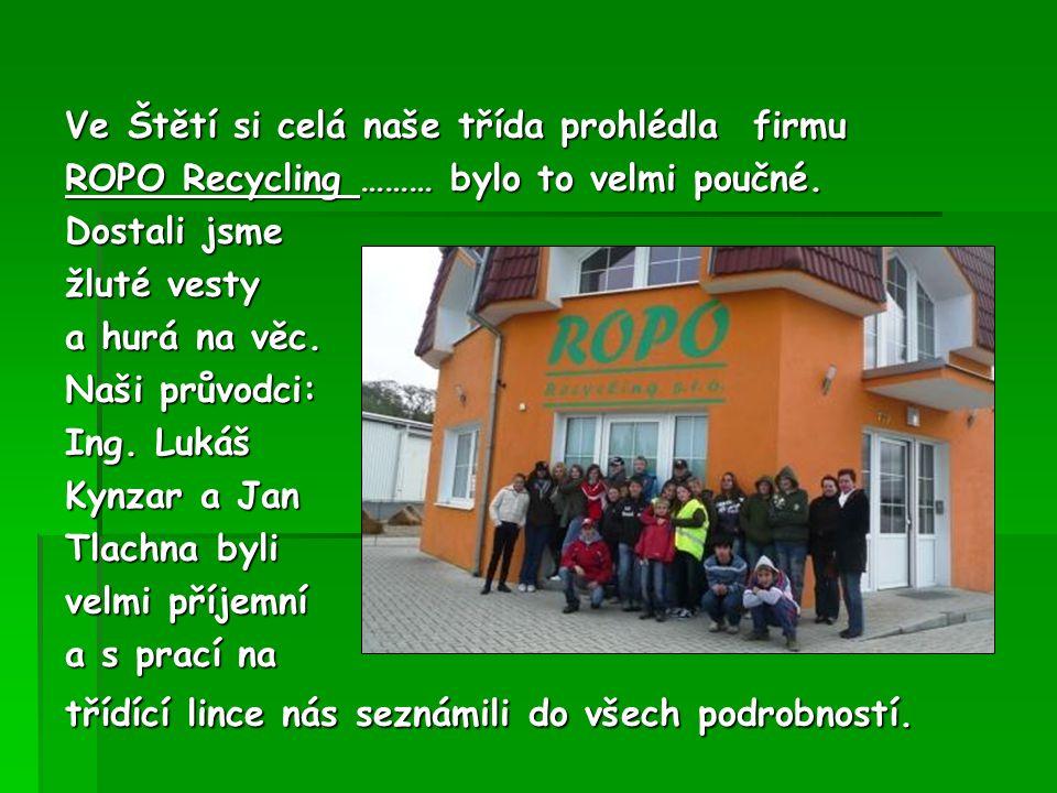 Ve Štětí si celá naše třída prohlédla firmu ROPO Recycling ……… bylo to velmi poučné.