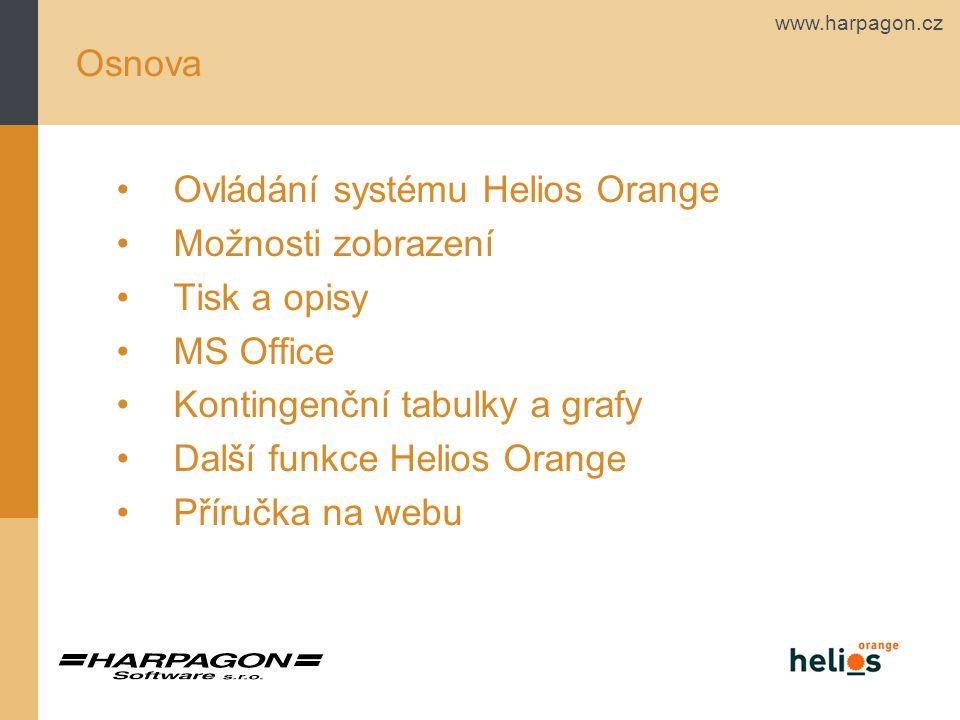 www.harpagon.cz Osnova Ovládání systému Helios Orange Možnosti zobrazení Tisk a opisy MS Office Kontingenční tabulky a grafy Další funkce Helios Orang