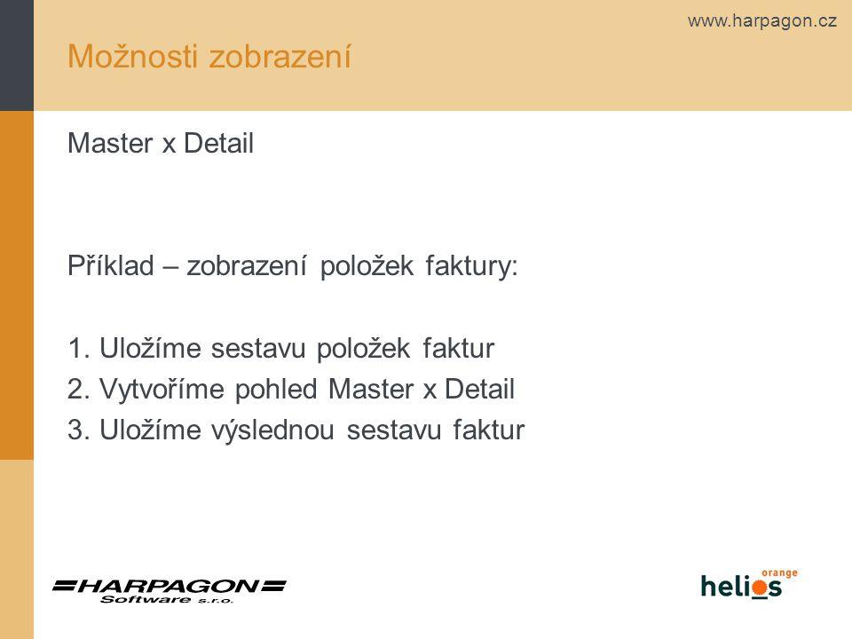 www.harpagon.cz Možnosti zobrazení Master x Detail Příklad – zobrazení položek faktury: 1.Uložíme sestavu položek faktur 2.Vytvoříme pohled Master x Detail 3.Uložíme výslednou sestavu faktur