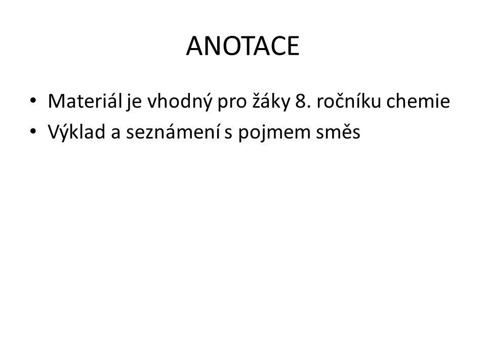 ANOTACE Materiál je vhodný pro žáky 8. ročníku chemie Výklad a seznámení s pojmem směs