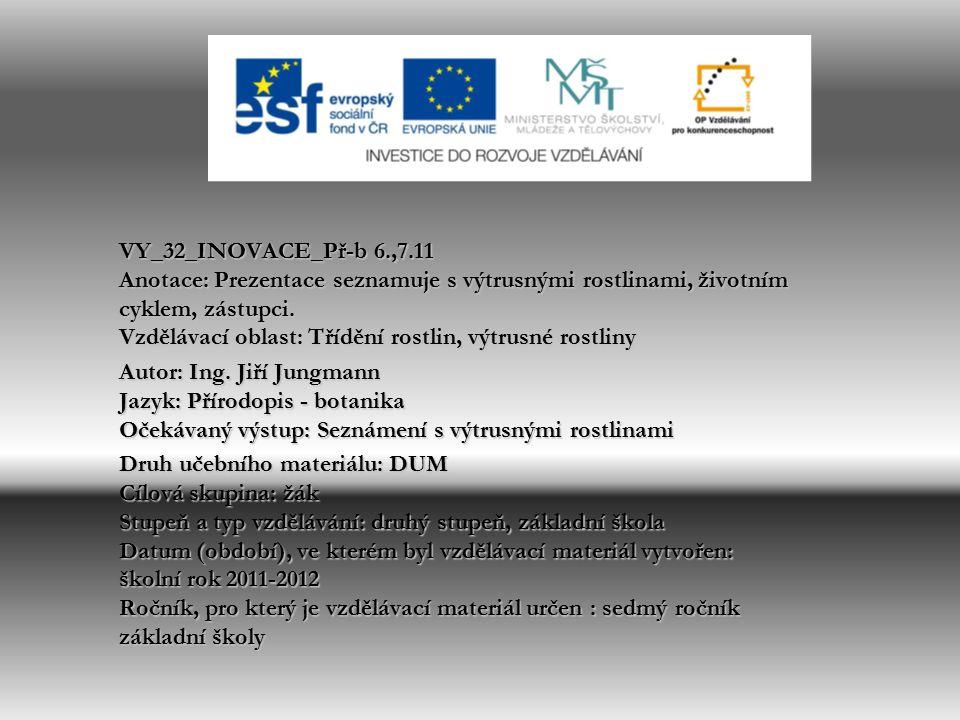 VY_32_INOVACE_Př-b 6.,7.11 Anotace: Prezentace seznamuje s výtrusnými rostlinami, životním cyklem, zástupci.